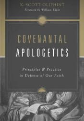 Covenantal Apologetics: Principles and Practice in Defense of Our Faith Pdf Book