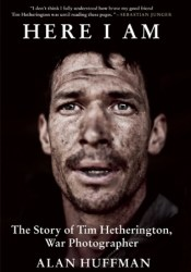 Here I Am: The Story of Tim Hetherington, War Photographer Pdf Book
