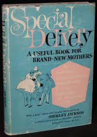 Special Delivery: A Useful Book for Brand-New Mothers in Which Shirley Jackson as Chief Resident Provides a Sane and Sage Approach to the Hilarious and Homey Situations Which Accompany the Advent of Motherhood