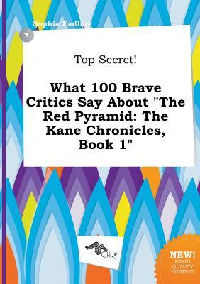 Top Secret! What 100 Brave Critics Say about the Red Pyramid: The Kane Chronicles, Book 1