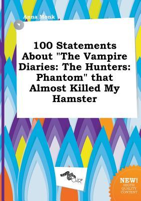 100 Statements about the Vampire Diaries: The Hunters: Phantom That Almost Killed My Hamster