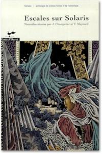 Escales Sur Solaris: Anthologie de Science-Fiction Et de Fantastique: Nouvelles