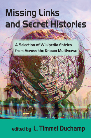 Missing Links and Secret Histories: A Selection of Wikipedia Entries from Across the Known Multiverse