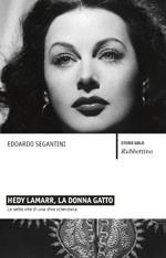Hedy Lamarr la donna gatto. Le sette vite di una diva scienziata