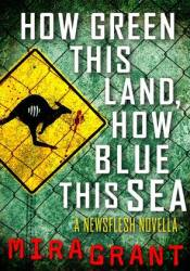 How Green This Land, How Blue This Sea (Newsflesh Trilogy, #3.2) Pdf Book