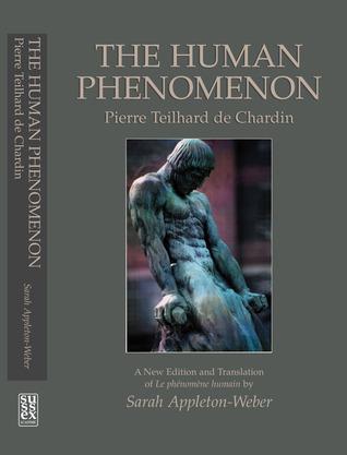 The Human Phenomenon: A New Edition and Translation of Le phenomene humain by Sarah Appleton-Weber