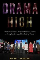 Drama High: The Incredible True Story of a Brilliant Teacher, a Struggling Town, and the Magic of Theater Book Pdf
