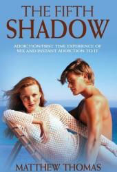 The Fifth Shadow: Addiction/First Time Experience of Sex and Instant Addiction to It.
