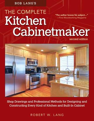 kitchen cabinet makers www elkay com sinks bob lang s complete maker 2nd edition shop drawings and professional methods for designing constructing every kind of