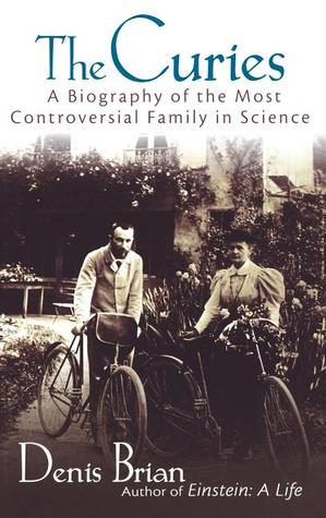 The Curies: A Biography of the Most Controversial Family in Science
