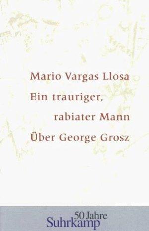 Ein trauriger, rabiater Mann. Über George Grosz.