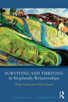 Surviving and Thriving in Stepfamily Relationships: What Works and What Doesn't