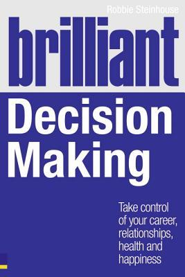 Brilliant Decision Making: What the Best Decision Makers Know, Do and Say