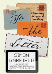 To the Letter: A Celebration of the Lost Art of Letter Writing Pdf Book