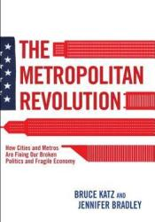 The Metropolitan Revolution: How Cities and Metros are Fixing our Broken Politics and Fragile Economy Pdf Book