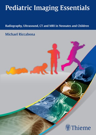 Pediatric Imaging Essentials: Radiography, Ultrasound, CT and MRI in Neonates and Children