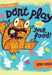 Buddy and the Bunnies: In Don't Play with Your Food Book by Bob Shea