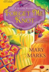 Forget Me Knot (A Quilting Mystery, #1) Book Pdf