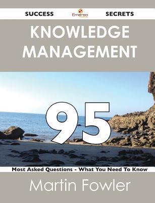 Knowledge Management 95 Success Secrets - 95 Most Asked Questions on Knowledge Management - What You Need to Know