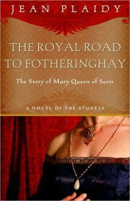 The Royal Road to Fotheringhay (Stuart Saga, #1; Mary Stuart, #1)