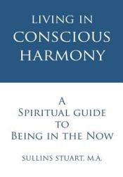 Living in Conscious Harmony: A Spiritual Guide to Being in the Now Pdf Book