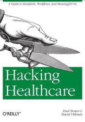 Hacking Healthcare: A Guide to Standards, Workflows, and Meaningful Use Pdf Book