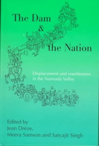 The Dam And The Nation; Displacement And Resettlement In The Narmada Valley