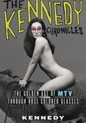 The Kennedy Chronicles: The Golden Age of MTV Through Rose-Colored Glasses Pdf Book
