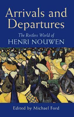 Arrivals and Departures: The Restless World of Henri Nouwen