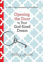 Opening the Door to Your God-Sized Dream: 40 Days of Encouragement for Your Heart Pdf Book