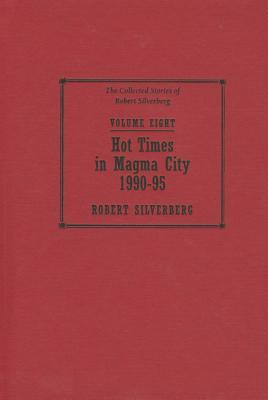 Hot Times in Magma City, 1990-95 (The Collected Stories of Robert Silverberg, #8)