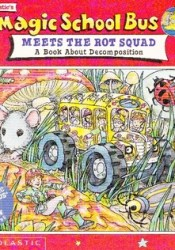 The Magic School Bus Meets The Rot Squad: A Book About Decomposition Pdf Book