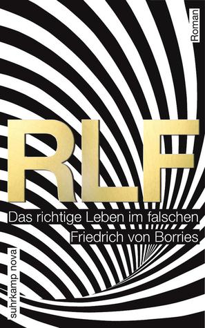 RLF. Das richtige Leben im falschen.