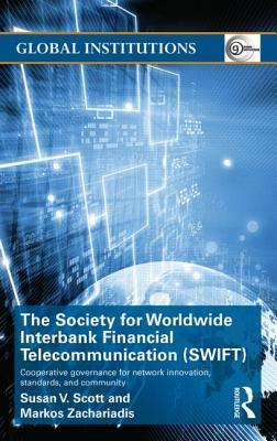 The Society for Worldwide Interbank Financial Telecommunication (Swift): Cooperative Governance for Network Innovation, Standards, and Community