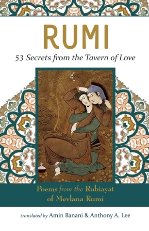 RUMI - 53 Secrets from the Tavern of Love: Poems from the Rubiayat of Mevlana Rumi