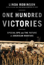 One Hundred Victories: Special Ops and the Future of American Warfare