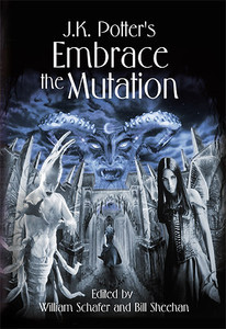 Embrace the Mutation: Fiction Inspired by the Art of J. K. Potter