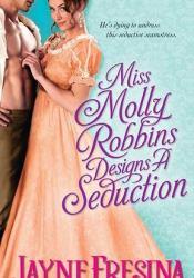 Miss Molly Robbins Designs a Seduction (Sydney Dovedale, #4) Pdf Book