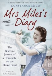 Mrs Miles's Diary: The Wartime Journal of a Housewife on the Home Front Pdf Book