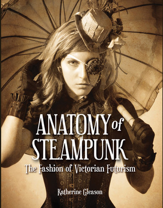 Anatomy of Steampunk: The Fashion of Victorian Futurism