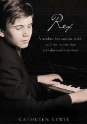 Rex: A Mother, Her Autistic Child, and the Music that Transformed Their Lives Pdf Book