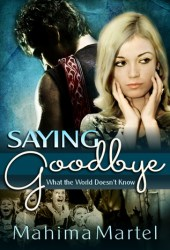 Saying Goodbye: What the World Doesn't Know (Saying Goodbye #1)