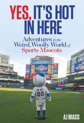Yes, It's Hot in Here: Adventures in the Weird, Woolly World of Sports Mascots