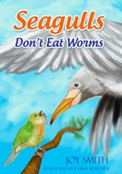 Seagulls Don't Eat Worms Book by Joy  Smith