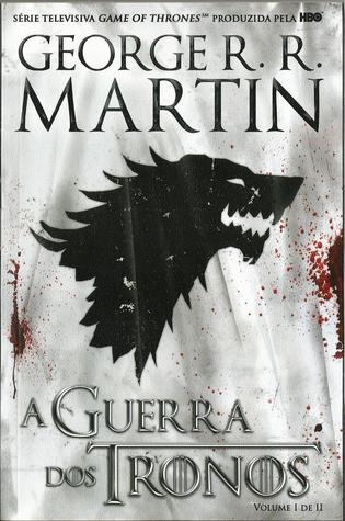 A Guerra dos Tronos, Volume I de II (As Crónicas de Gelo e Fogo, #1)
