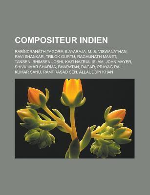 Compositeur Indien: Rabindranath Tagore, Ilayaraja, M. S. Viswanathan, Ravi Shankar, Trilok Gurtu, Raghunath Manet, Tansen, Bhimsen Joshi,