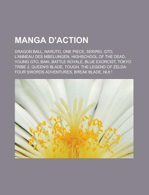 Manga D'Action: Dragon Ball, Naruto, One Piece, GTO, L'Anneau Des Nibelungen, Sekirei, Young GTO, Baki, Battle Royale, Tokyo Tribe 2