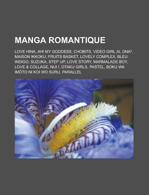 Manga Romantique: Love Hina, Ah! My Goddess, Chobits, Video Girl AI, DNA, Maison Ikkoku, Fruits Basket, Lovely Complex, Bleu Indigo, Suzuka, Step Up, Love Story, Marmalade Boy, Love & Collage, Nui !, Otaku Girls, Pastel