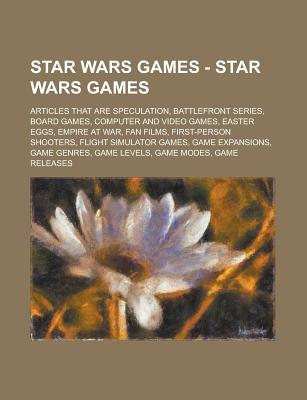 Star Wars Games - Star Wars Games: Articles That Are Speculation, Battlefront Series, Board Games, Computer and Video Games, Easter Eggs, Empire at War, Fan Films, First-Person Shooters, Flight Simulator Games, Game Expansions