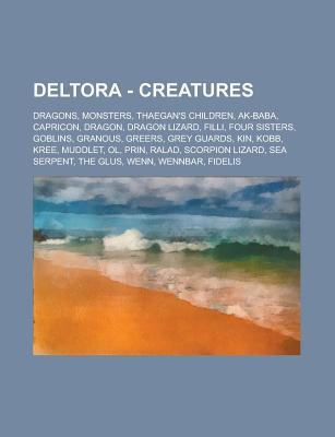 Deltora - Creatures: Dragons, Monsters, Thaegan's Children, AK-Baba, Capricon, Dragon, Dragon Lizard, Filli, Four Sisters, Goblins, Granous, Greers, Grey Guards, Kin, Kobb, Kree, Muddlet, Ol, Prin, Ralad, Scorpion Lizard, Sea Serpent